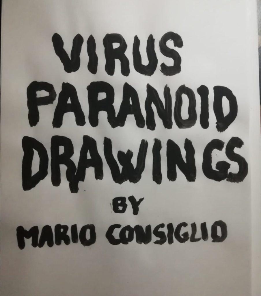 Mario Consiglio, Virus Paranoid Drawings, 33 disegni tecnica mista su carta, 2020